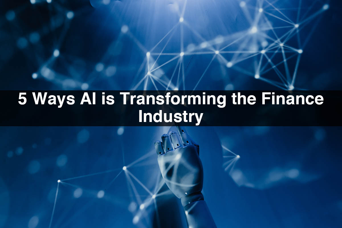 AI Finance Industry | 5 Ways AI is Transforming the Finance Industry
