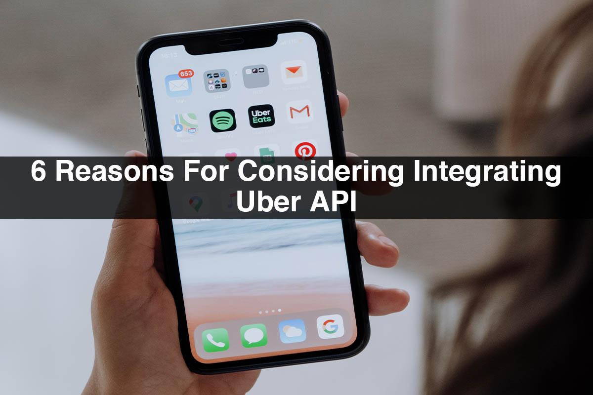 6 Reasons For Considering Integrating Uber API