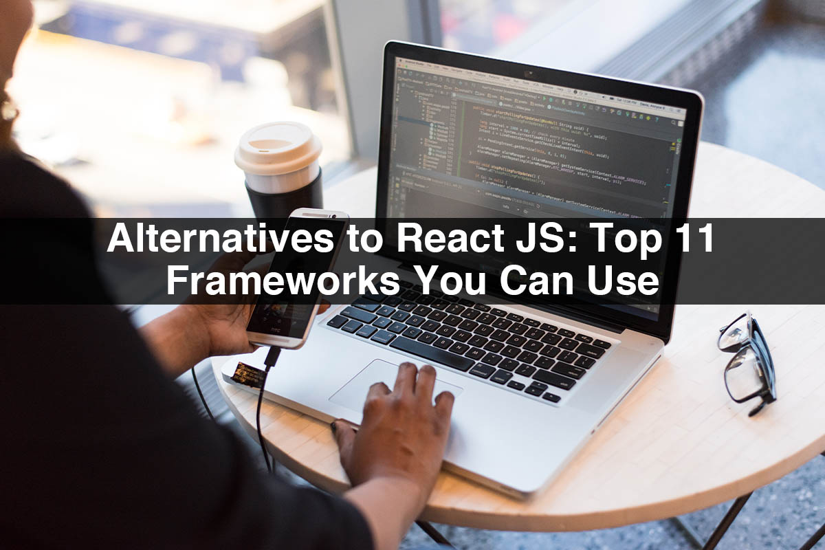 Alternatives to React JS: Top 11 Frameworks You Can Use