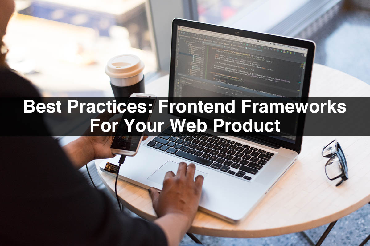 Best Practices: Frontend Frameworks For Your Web Product