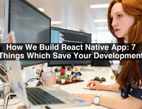 How We Build React Native App: 7 Things Which Save Your Development Time